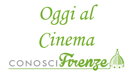 Oggi al cinema a Firenze