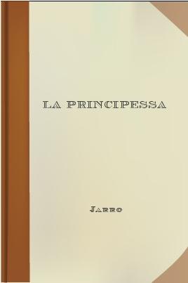 LA PRINCIPESSA ROMANZO DI JARRO (GIULIO PICCINI)