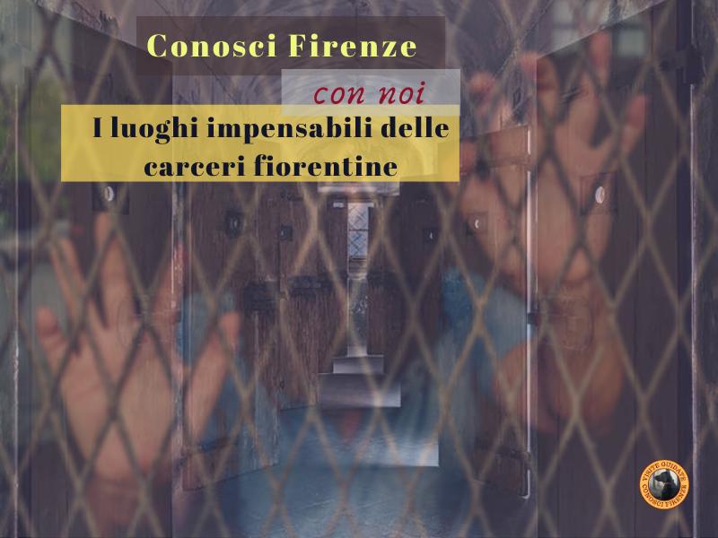 Visita in presenza ai luoghi Impensabili delle carceri fiorentine